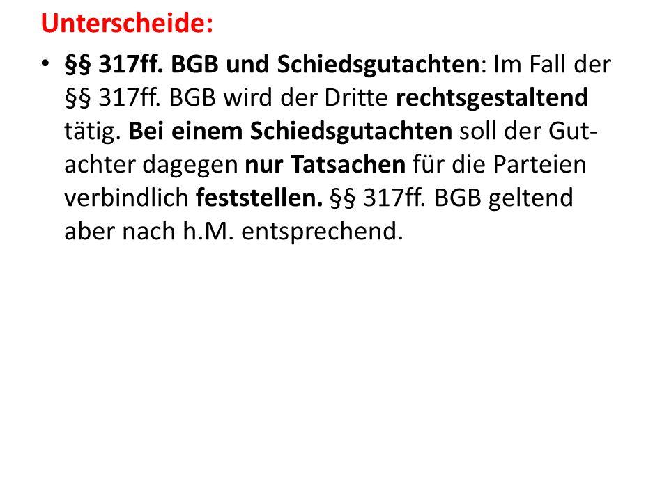 Unterscheide: §§ 317ff. BGB und Schiedsgutachten: Im Fall der §§ 317ff.