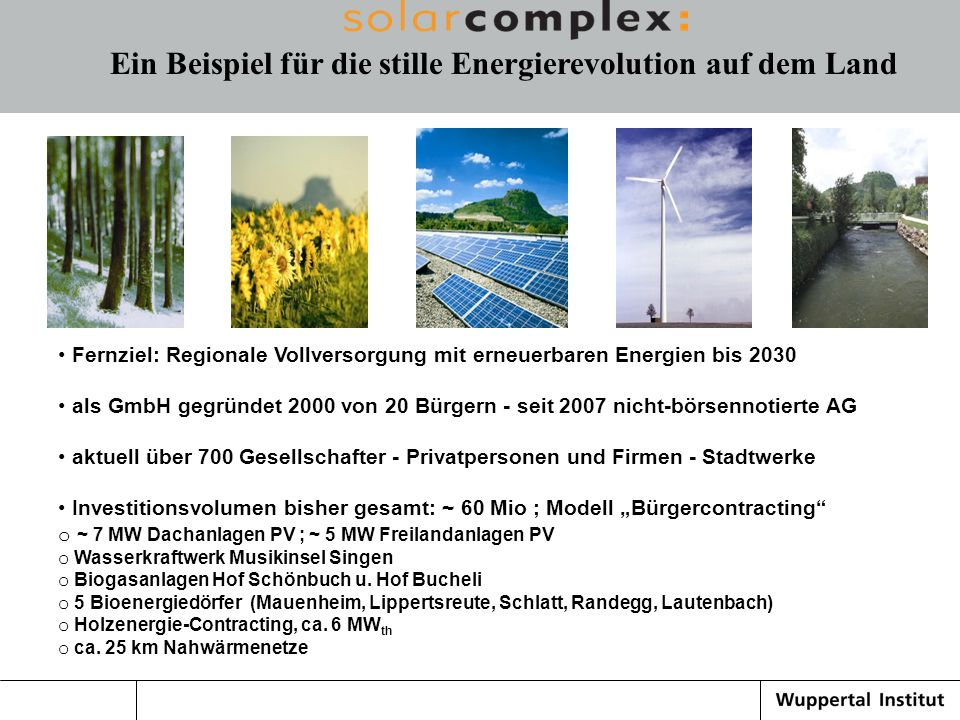 Fernziel: Regionale Vollversorgung mit erneuerbaren Energien bis 2030 als GmbH gegründet 2000 von 20 Bürgern - seit 2007 nicht-börsennotierte AG aktue