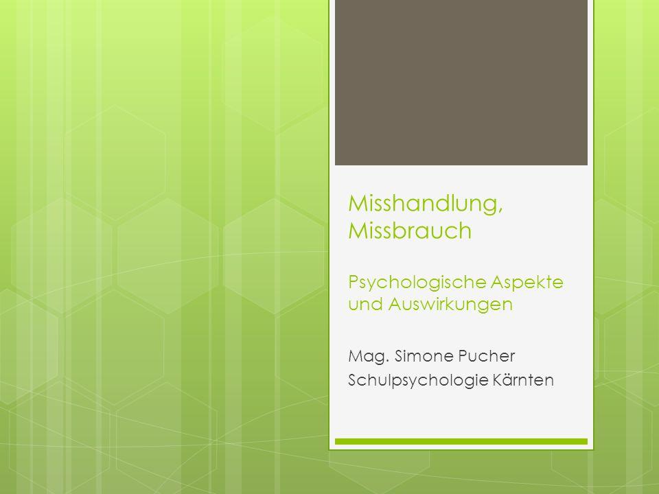 Misshandlung, Missbrauch Psychologische Aspekte und Auswirkungen Mag. Simone Pucher Schulpsychologie Kärnten