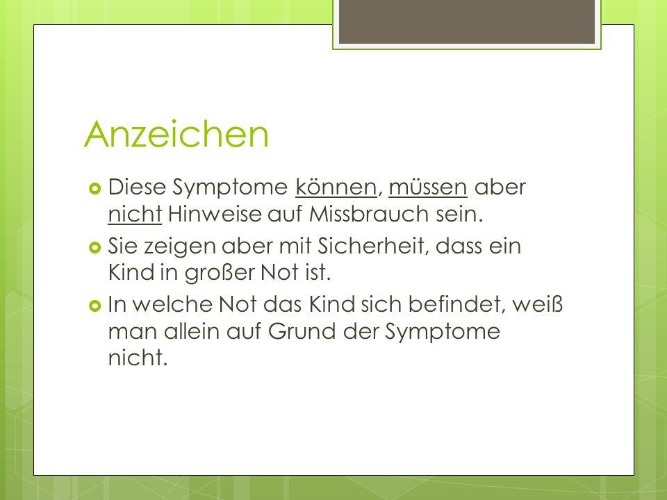 Anzeichen Diese Symptome können, müssen aber nicht Hinweise auf Missbrauch sein. Sie zeigen aber mit Sicherheit, dass ein Kind in großer Not ist. In w