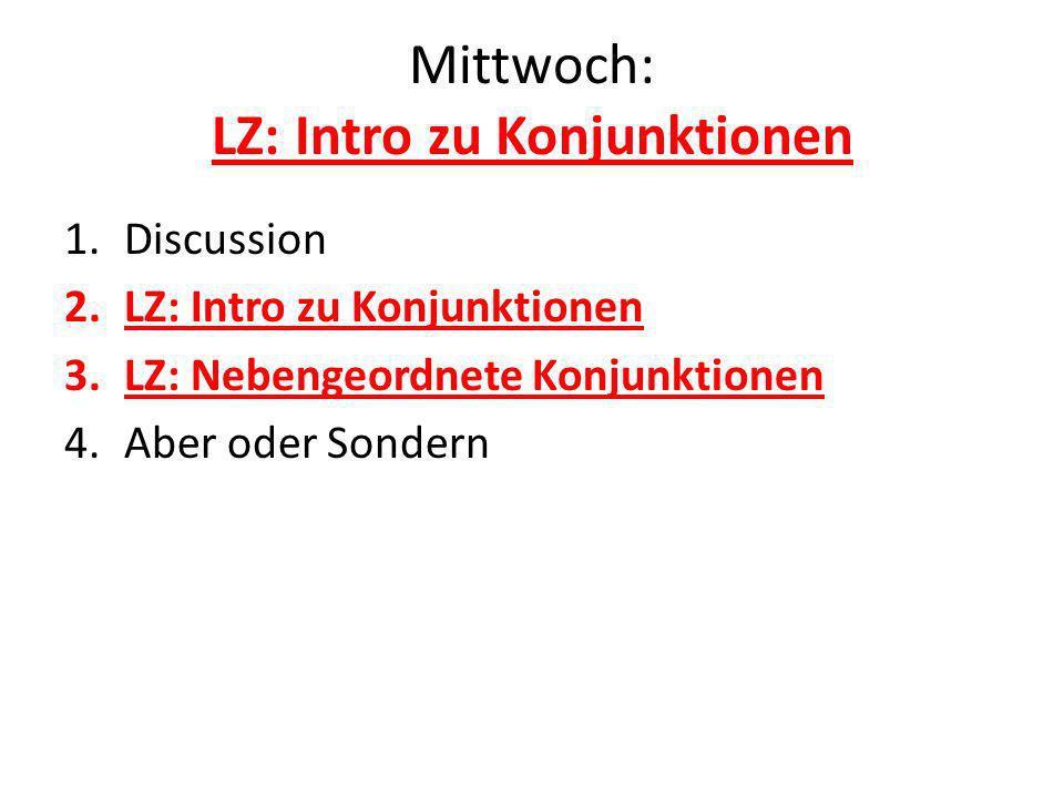Mittwoch: LZ: Intro zu Konjunktionen 1.Discussion 2.LZ: Intro zu Konjunktionen 3.LZ: Nebengeordnete Konjunktionen 4.Aber oder Sondern
