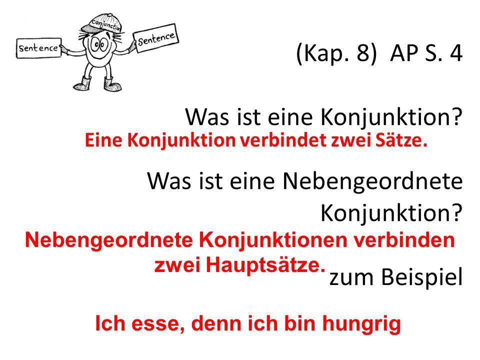 (Kap. 8) AP S. 4 Was ist eine Konjunktion? Was ist eine Nebengeordnete Konjunktion? zum Beispiel Eine Konjunktion verbindet zwei Sätze. Nebengeordnete