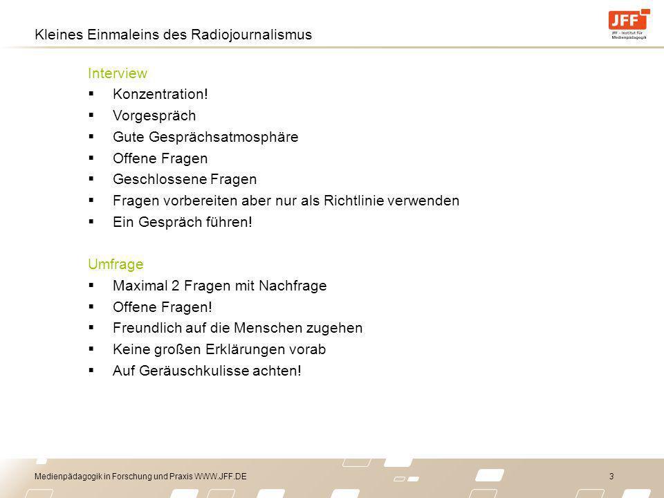 Medienpädagogik in Forschung und Praxis WWW.JFF.DE 3 Kleines Einmaleins des Radiojournalismus Interview Konzentration! Vorgespräch Gute Gesprächsatmos