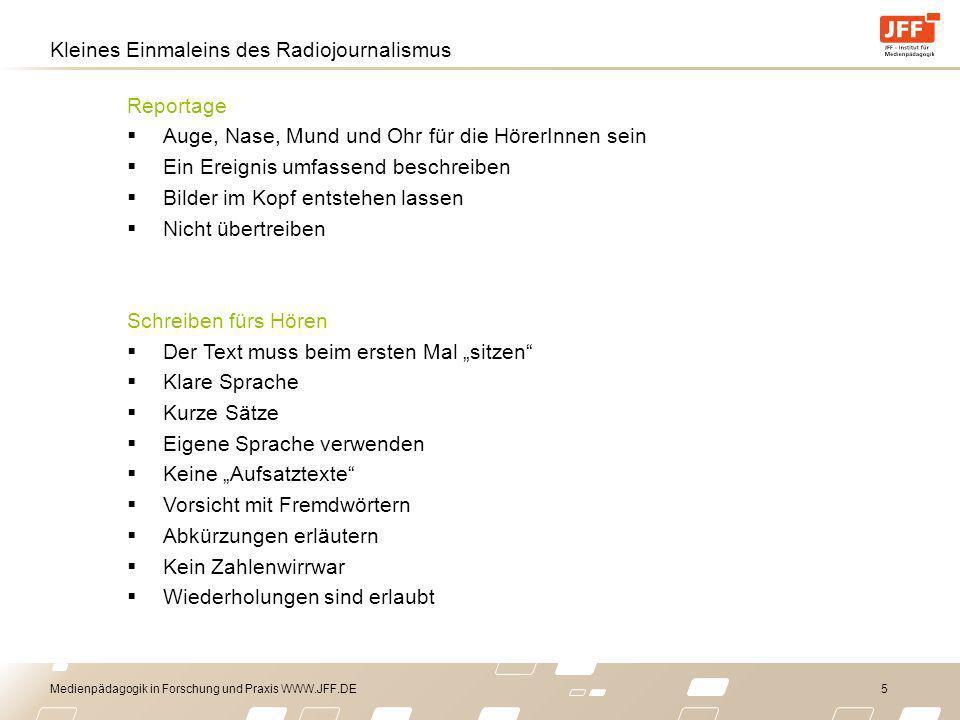 Medienpädagogik in Forschung und Praxis WWW.JFF.DE 5 Kleines Einmaleins des Radiojournalismus Reportage Auge, Nase, Mund und Ohr für die HörerInnen se
