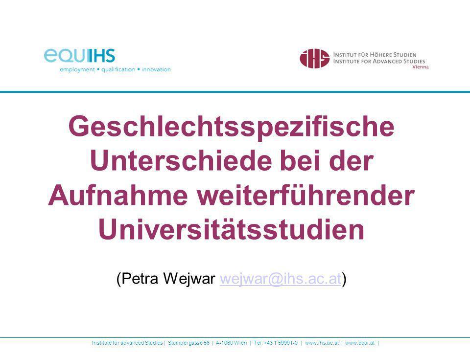 Institute for advanced Studies | Stumpergasse 56 | A-1060 Wien | Tel: +43 1 59991-0 | www.ihs.ac.at | www.equi.at | Geschlechtsspezifische Unterschiede bei der Aufnahme weiterführender Universitätsstudien (Petra Wejwar wejwar@ihs.ac.at)wejwar@ihs.ac.at