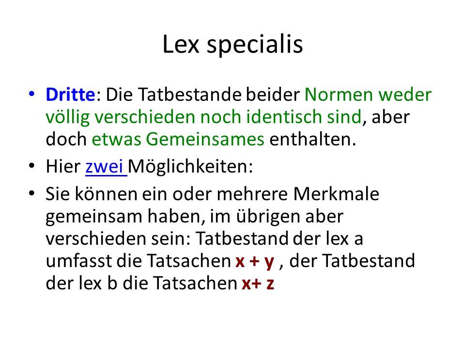 Lex specialis Dritte: Die Tatbestande beider Normen weder völlig verschieden noch identisch sind, aber doch etwas Gemeinsames enthalten.