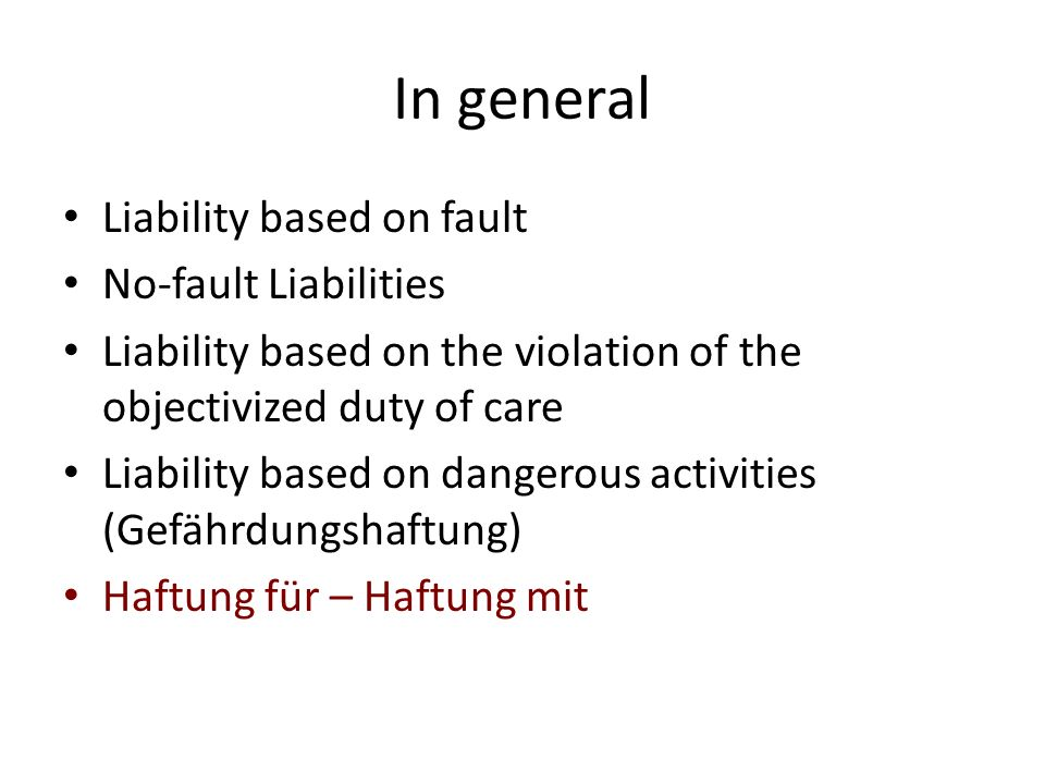 Liability based on fault Basic rule: as in OR 41 Illicitness Fault Damage (Adequate) causal link (Normzweck ?)