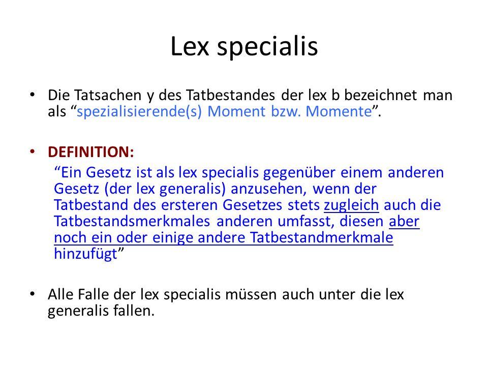Lex specialis Die Tatsachen y des Tatbestandes der lex b bezeichnet man als spezialisierende(s) Moment bzw.