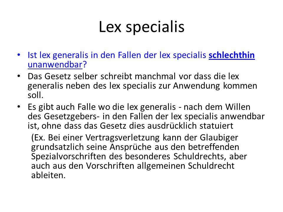 Lex specialis Ist lex generalis in den Fallen der lex specialis schlechthin unanwendbar.