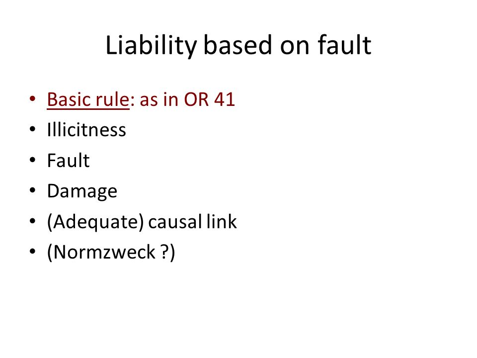 No- fault liability Liability based on the violation of the objective duty of care Example: Employers liability Culpa in eligendo, instruendo, custodiendo Proof that the duty of care is complied with Breach of the duty of care = fault No-fault.