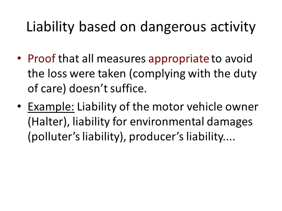 Liability based on dangerous activity Proof that all measures appropriate to avoid the loss were taken (complying with the duty of care) doesnt suffice.
