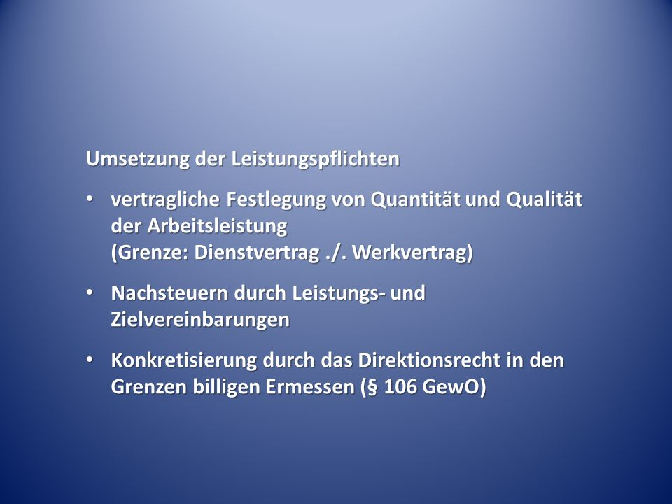 Umsetzung der Leistungspflichten vertragliche Festlegung von Quantität und Qualität der Arbeitsleistung (Grenze: Dienstvertrag./. Werkvertrag) vertrag