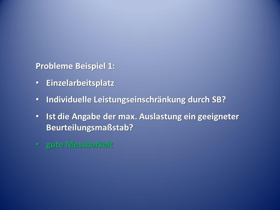 Probleme Beispiel 1: Einzelarbeitsplatz Einzelarbeitsplatz Individuelle Leistungseinschränkung durch SB? Individuelle Leistungseinschränkung durch SB?