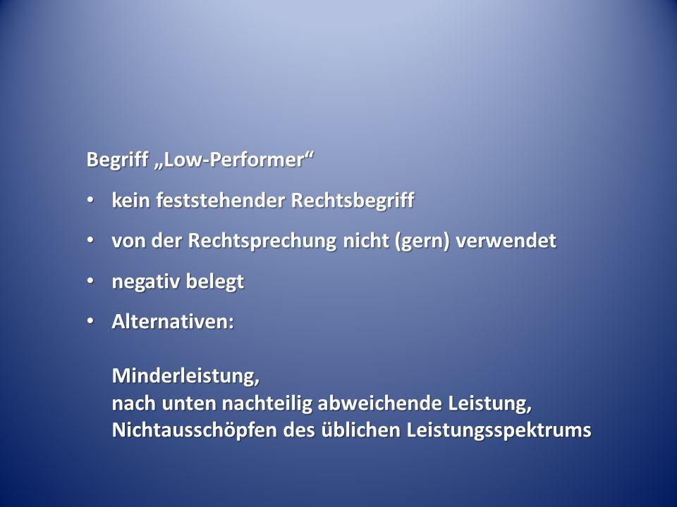 Low-Performer-Fallgruppen (nicht amtlich) Low- Performer Slow- Performer Bad- Performer anders-Performer Was wird vorgeworfen.