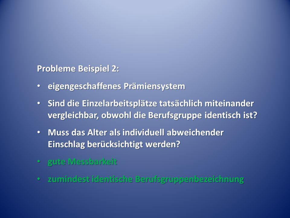 Probleme Beispiel 2: eigengeschaffenes Prämiensystem eigengeschaffenes Prämiensystem Sind die Einzelarbeitsplätze tatsächlich miteinander vergleichbar