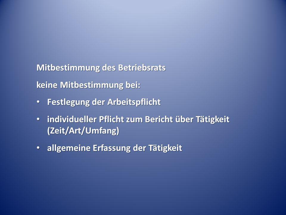 Mitbestimmung des Betriebsrats keine Mitbestimmung bei: Festlegung der Arbeitspflicht Festlegung der Arbeitspflicht individueller Pflicht zum Bericht