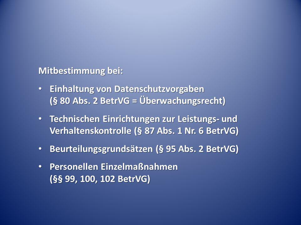 Mitbestimmung bei: Einhaltung von Datenschutzvorgaben (§ 80 Abs. 2 BetrVG = Überwachungsrecht) Einhaltung von Datenschutzvorgaben (§ 80 Abs. 2 BetrVG