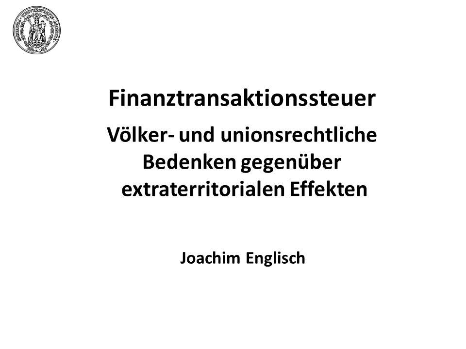 Joachim Englisch Finanztransaktionssteuer Völker- und unionsrechtliche Bedenken gegenüber extraterritorialen Effekten