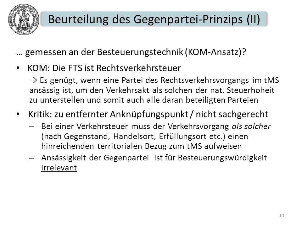 Beurteilung des Gegenpartei-Prinzips (II) … gemessen an der Besteuerungstechnik (KOM-Ansatz)? KOM: Die FTS ist Rechtsverkehrsteuer Es genügt, wenn ein