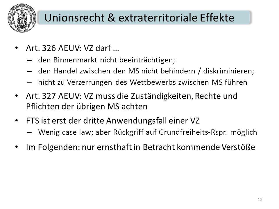 Unionsrecht & extraterritoriale Effekte Art. 326 AEUV: VZ darf … – den Binnenmarkt nicht beeinträchtigen; – den Handel zwischen den MS nicht behindern