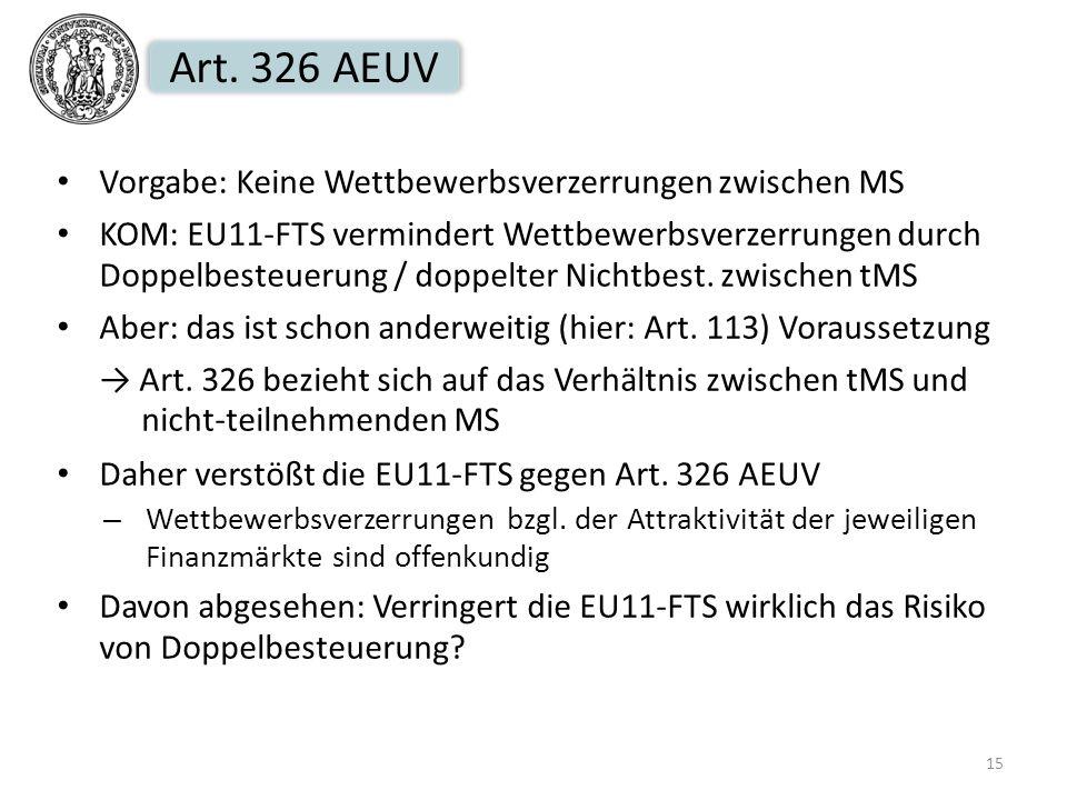 Art. 326 AEUV Vorgabe: Keine Wettbewerbsverzerrungen zwischen MS KOM: EU11-FTS vermindert Wettbewerbsverzerrungen durch Doppelbesteuerung / doppelter