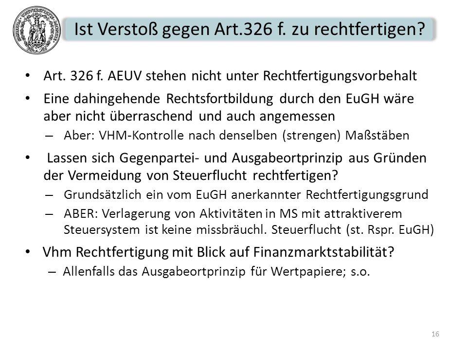 Ist Verstoß gegen Art.326 f. zu rechtfertigen? Art. 326 f. AEUV stehen nicht unter Rechtfertigungsvorbehalt Eine dahingehende Rechtsfortbildung durch