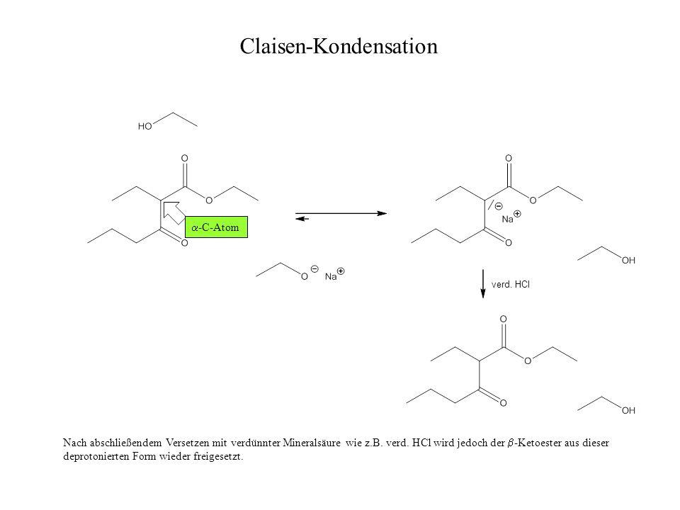 Claisen-Kondensation Nach abschließendem Versetzen mit verdünnter Mineralsäure wie z.B. verd. HCl wird jedoch der -Ketoester aus dieser deprotonierten