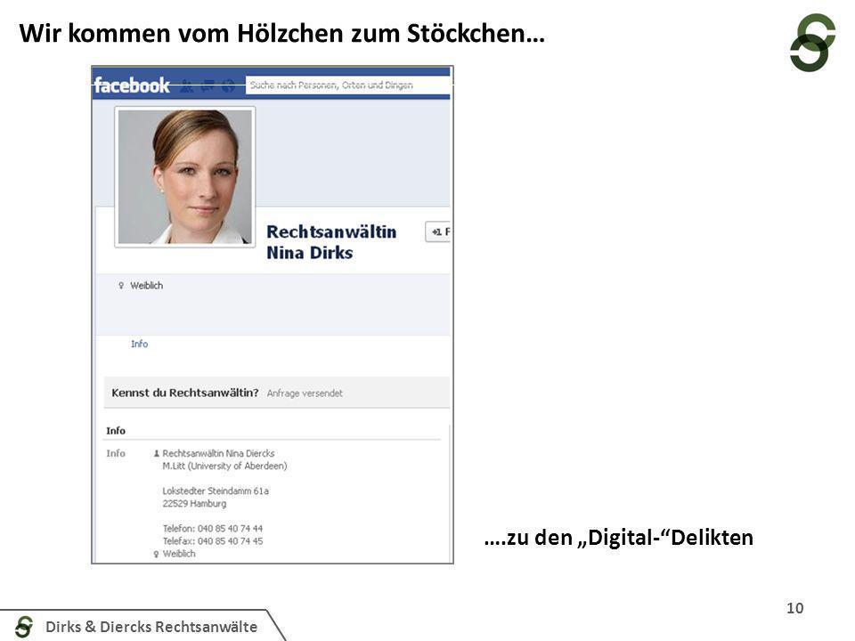 Dirks & Diercks Rechtsanwälte 10 Wir kommen vom Hölzchen zum Stöckchen… ….zu den Digital-Delikten