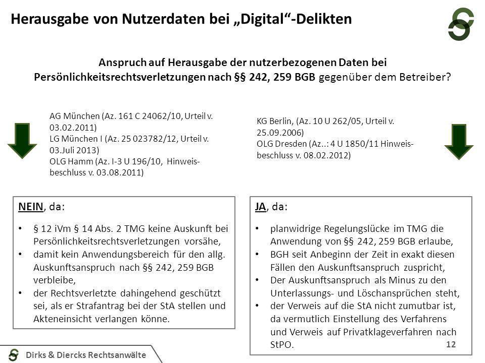 Dirks & Diercks Rechtsanwälte 12 Herausgabe von Nutzerdaten bei Digital-Delikten JA, da: planwidrige Regelungslücke im TMG die Anwendung von §§ 242, 2