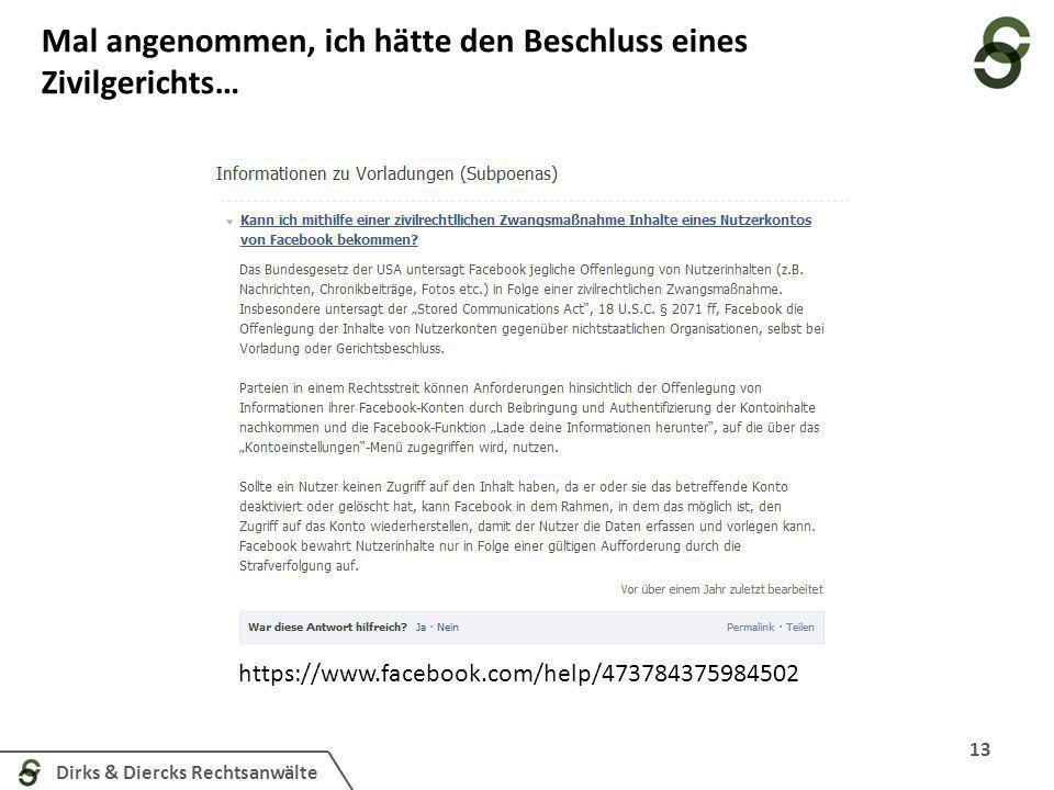 Dirks & Diercks Rechtsanwälte Mal angenommen, ich hätte den Beschluss eines Zivilgerichts… 13 https://www.facebook.com/help/473784375984502