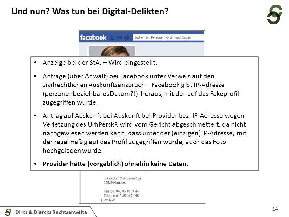 Dirks & Diercks Rechtsanwälte 14 AG Augsburg Und nun? Was tun bei Digital-Delikten? Anzeige bei der StA. – Wird eingestellt. Anfrage (über Anwalt) bei