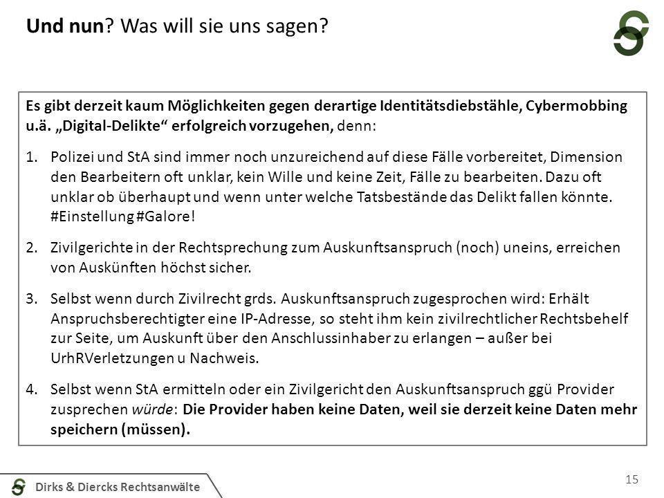 Dirks & Diercks Rechtsanwälte 15 Und nun? Was will sie uns sagen? Es gibt derzeit kaum Möglichkeiten gegen derartige Identitätsdiebstähle, Cybermobbin