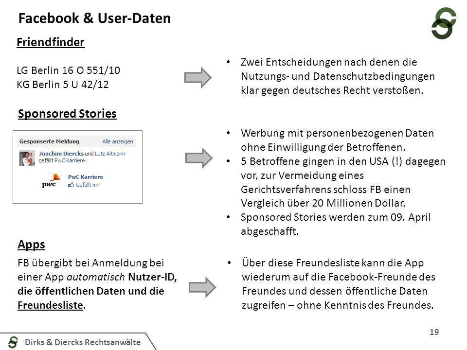 Dirks & Diercks Rechtsanwälte Facebook & User-Daten 19 LG Berlin 16 O 551/10 KG Berlin 5 U 42/12 Zwei Entscheidungen nach denen die Nutzungs- und Datenschutzbedingungen klar gegen deutsches Recht verstoßen.