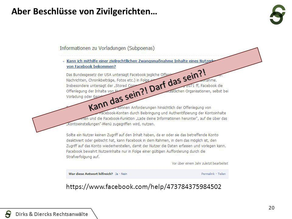 Dirks & Diercks Rechtsanwälte Aber Beschlüsse von Zivilgerichten… 20 https://www.facebook.com/help/473784375984502 Kann das sein?! Darf das sein?!