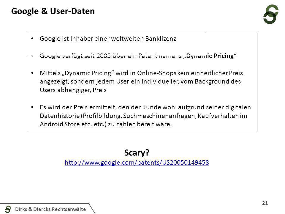 Dirks & Diercks Rechtsanwälte 21 Google ist Inhaber einer weltweiten Banklizenz Google verfügt seit 2005 über ein Patent namens Dynamic Pricing Mittel