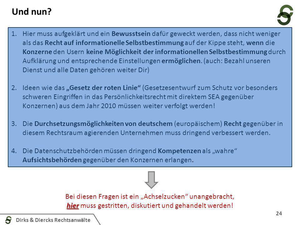 Dirks & Diercks Rechtsanwälte Und nun? 24 1.Hier muss aufgeklärt und ein Bewusstsein dafür geweckt werden, dass nicht weniger als das Recht auf inform