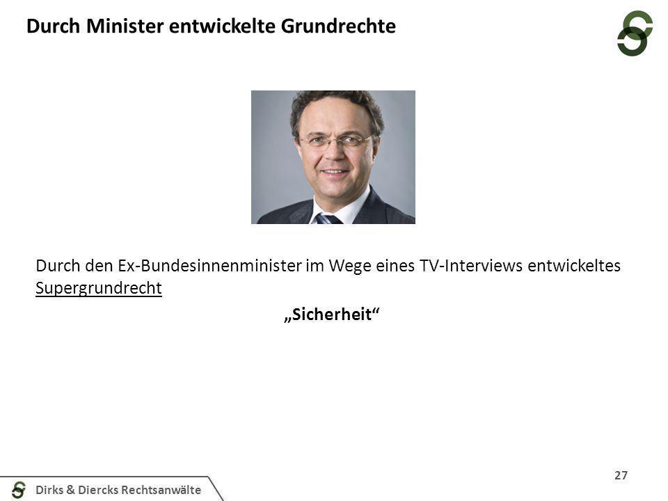 Dirks & Diercks Rechtsanwälte Durch Minister entwickelte Grundrechte 27 Durch den Ex-Bundesinnenminister im Wege eines TV-Interviews entwickeltes Supe