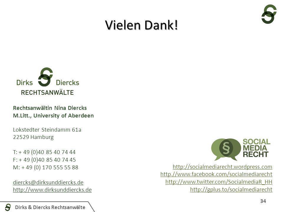 Dirks & Diercks Rechtsanwälte 34 Vielen Dank! Rechtsanwältin Nina Diercks M.Litt., University of Aberdeen Lokstedter Steindamm 61a 22529 Hamburg T: +