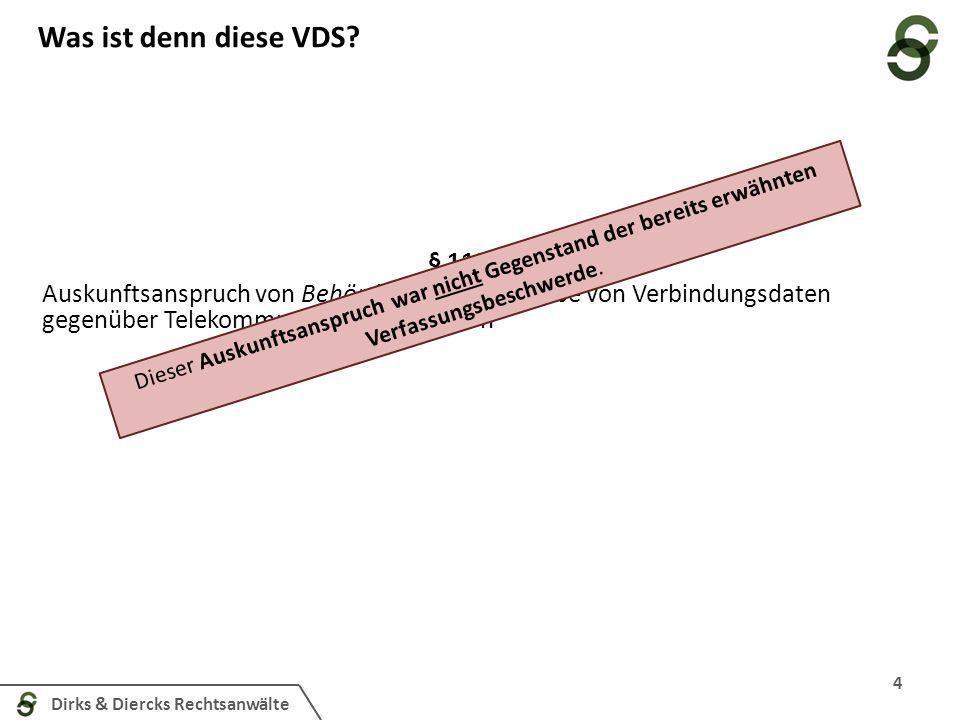 Dirks & Diercks Rechtsanwälte Was ist denn diese VDS? 4 § 113 TKG Auskunftsanspruch von Behörden auf Herausgabe von Verbindungsdaten gegenüber Telekom