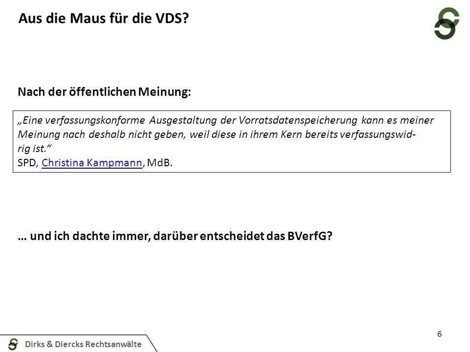 Dirks & Diercks Rechtsanwälte Aus die Maus für die VDS? 6 Eine verfassungskonforme Ausgestaltung der Vorratsdatenspeicherung kann es mei