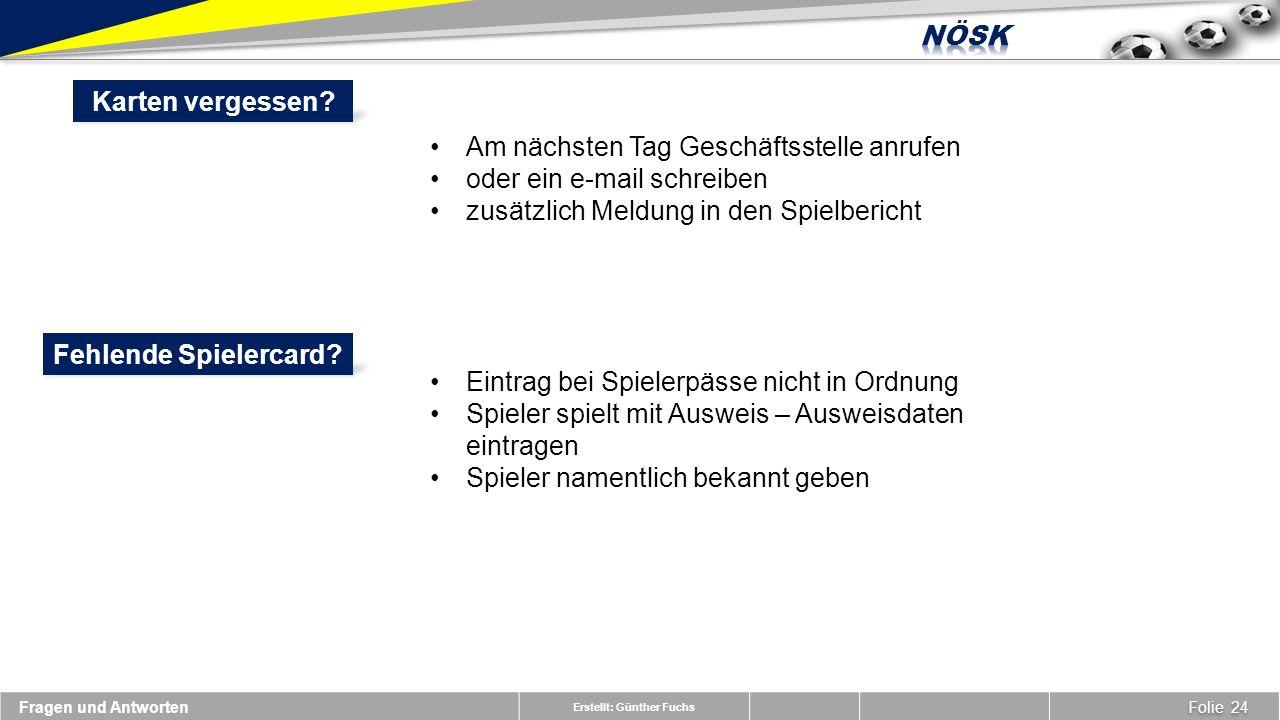 Erstellt: Günther Fuchs Am nächsten Tag Geschäftsstelle anrufen oder ein e-mail schreiben zusätzlich Meldung in den Spielbericht Karten vergessen.
