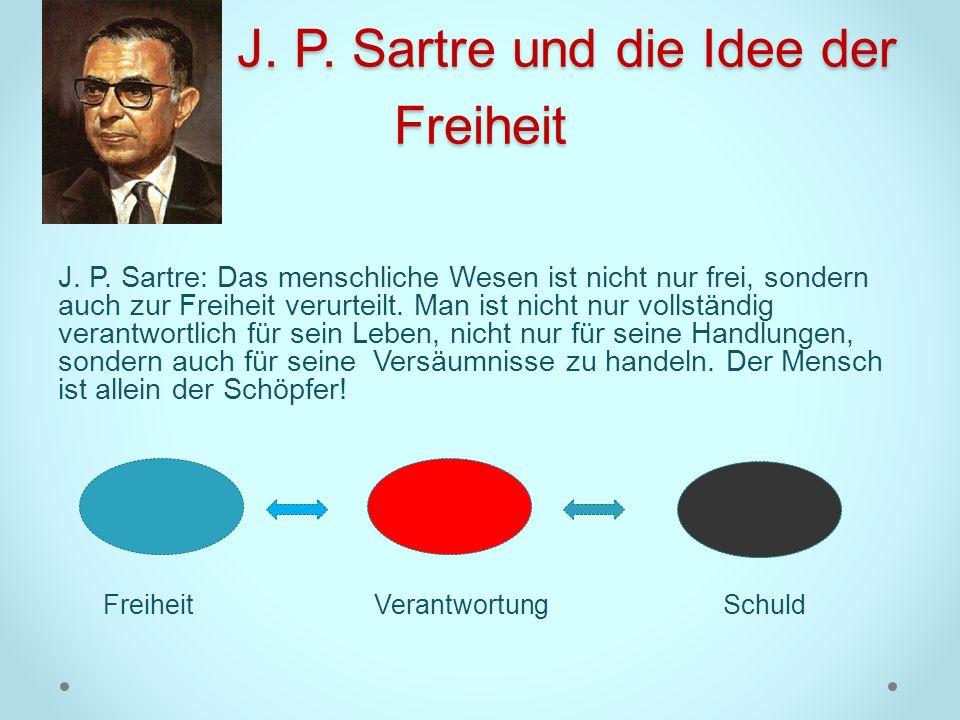 J. P. Sartre und die Idee der Freiheit J. P. Sartre und die Idee der Freiheit J. P. Sartre: Das menschliche Wesen ist nicht nur frei, sondern auch zur