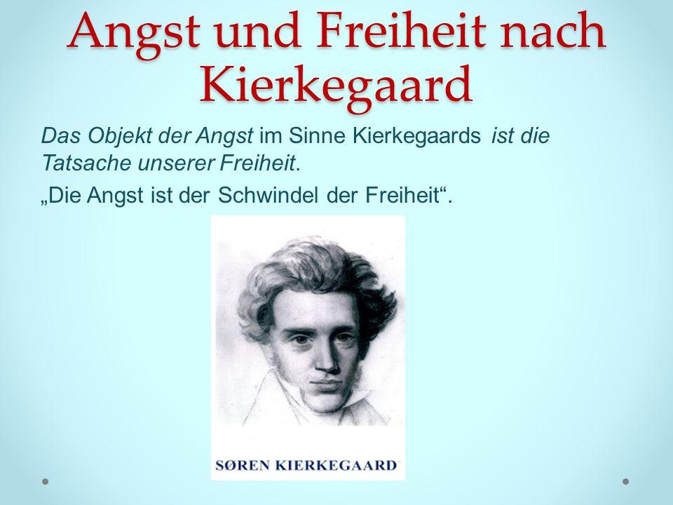 Angst und Freiheit nach Kierkegaard Das Objekt der Angst im Sinne Kierkegaards ist die Tatsache unserer Freiheit. Die Angst ist der Schwindel der Frei