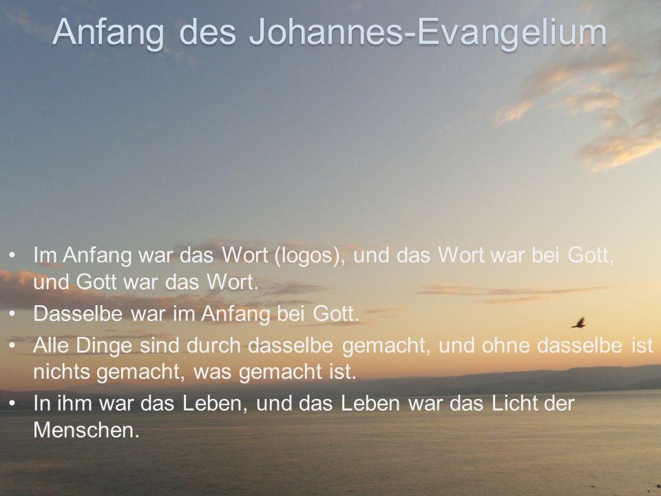 Anfang des Johannes-Evangelium Im Anfang war das Wort (logos), und das Wort war bei Gott, und Gott war das Wort. Dasselbe war im Anfang bei Gott. Alle