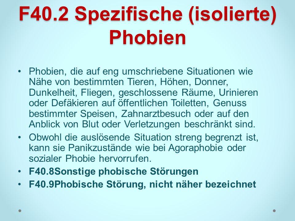 F40.2 Spezifische (isolierte) Phobien Phobien, die auf eng umschriebene Situationen wie Nähe von bestimmten Tieren, Höhen, Donner, Dunkelheit, Fliegen