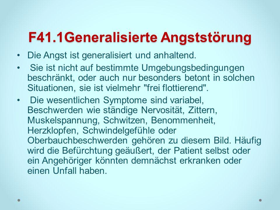 F41.1Generalisierte Angststörung Die Angst ist generalisiert und anhaltend. Sie ist nicht auf bestimmte Umgebungsbedingungen beschränkt, oder auch nur