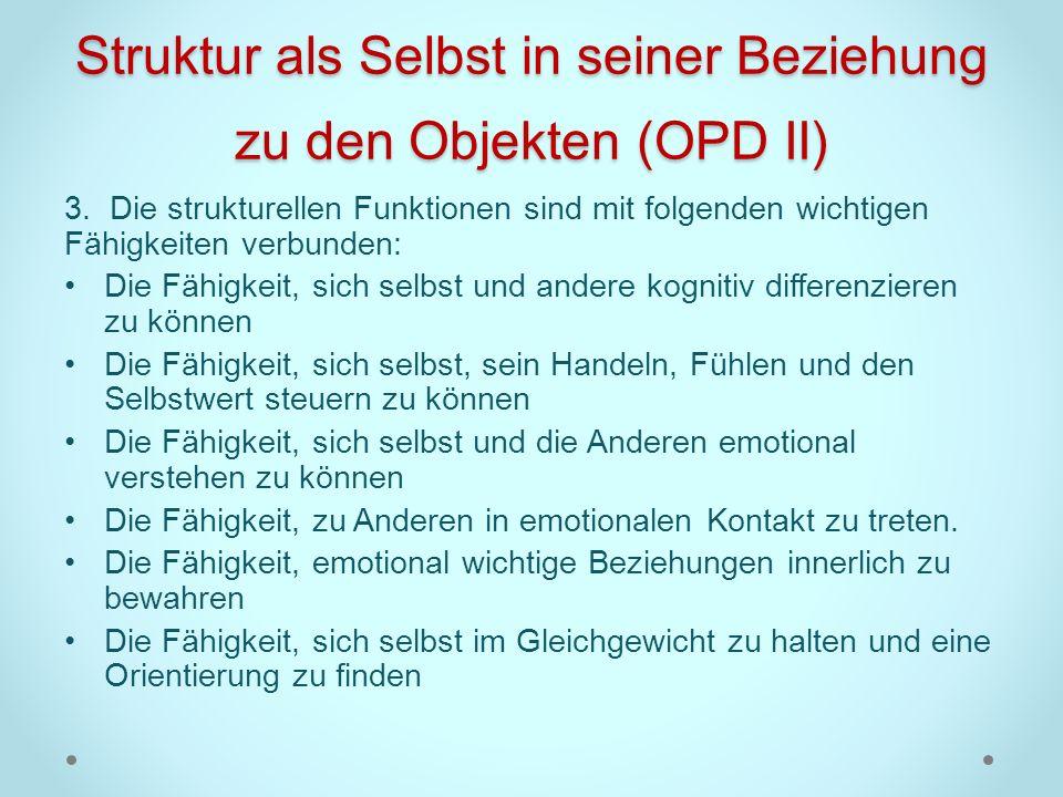 Struktur als Selbst in seiner Beziehung zu den Objekten (OPD II) 3. Die strukturellen Funktionen sind mit folgenden wichtigen Fähigkeiten verbunden: D