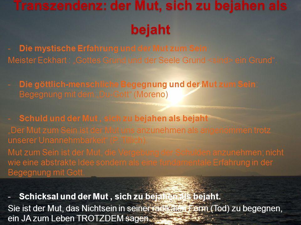 Transzendenz: der Mut, sich zu bejahen als bejaht -Die mystische Erfahrung und der Mut zum Sein Meister Eckhart : Gottes Grund und der Seele Grund ein