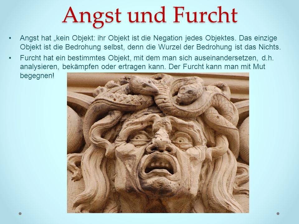 Angst und Furcht Angst hat kein Objekt: ihr Objekt ist die Negation jedes Objektes. Das einzige Objekt ist die Bedrohung selbst, denn die Wurzel der B