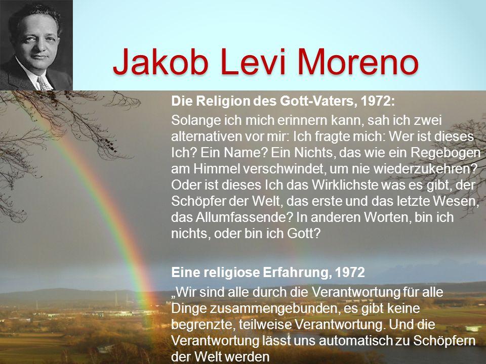 Jakob Levi Moreno Die Religion des Gott-Vaters, 1972: Solange ich mich erinnern kann, sah ich zwei alternativen vor mir: Ich fragte mich: Wer ist dies